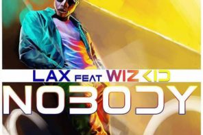 New Music: L.A.X Ft. Wizkid – Nobody