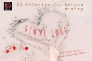 Music: DJ Xclusive ft. Duncan Mighty – Gimme Love