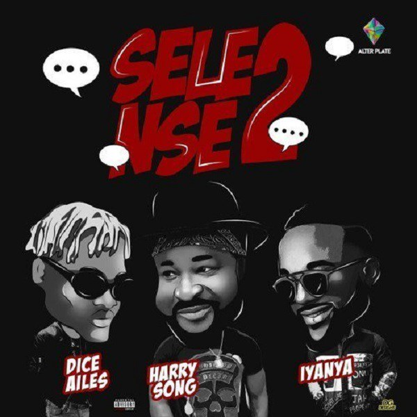 Harrysong Ft Iyanya & Dice Ailes – Selense Part II