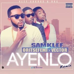 download-music-samklef-ft-oritsefemi-vector-–-ayenlo-remix (1)