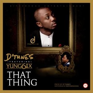 DTunes-That-Thing-ft.-Yung6ix-ART-1024x1024