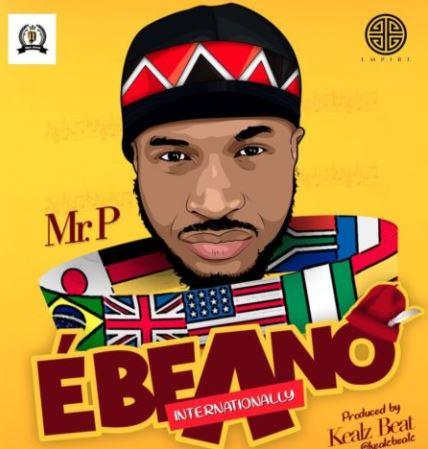 Download Music: Mr  P – Ebeano (Internationally) Prod  Kealz