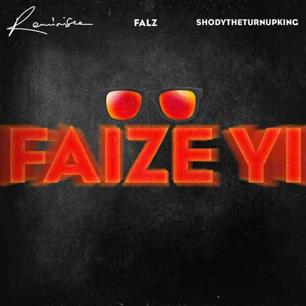 Reminisce ft Falz ShodyTheTurnUpKing Faize Yi lyrics
